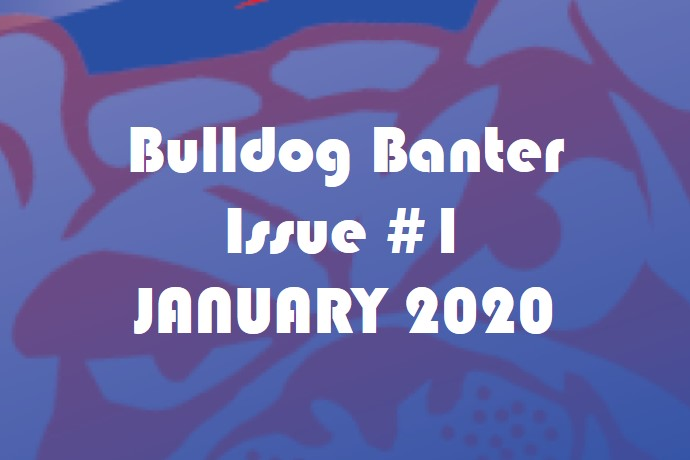 BULLDOG BANTER ISSUE #1: JANUARY 2020