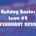 BULLDOG BANTER ISSUE #2: FEBRUARY 2020