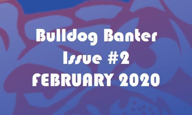 BULLDOG BANTER ISSUE #2: FEBRUARY 2020