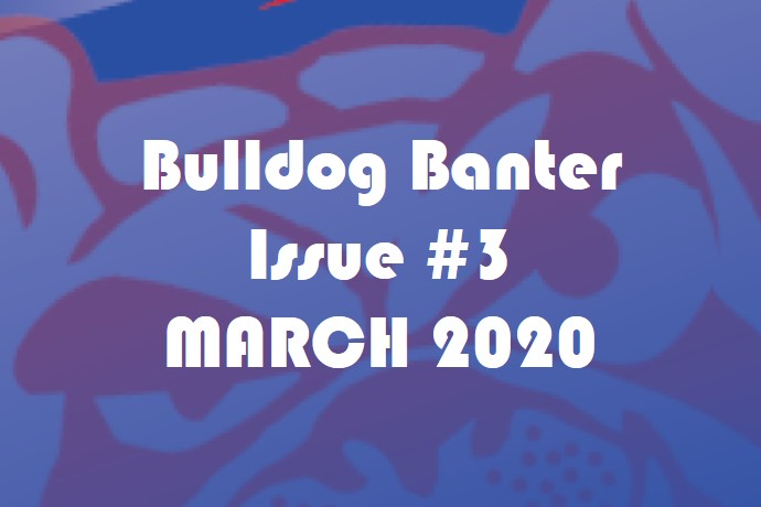 BULLDOG BANTER ISSUE #3: MARCH 2020